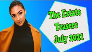 The Estate Teasers July 2021
